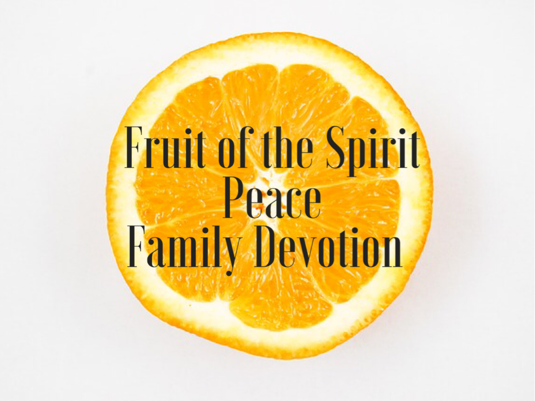 Fruit of the Spirit: Peace Family Devotion
