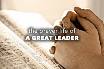 Prayer Life of a Great Leader