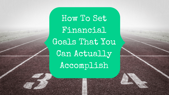 Picture of track with blog post title: how to set financial goals that you can actually accomplish