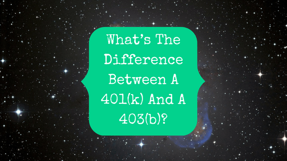 Picture of stars in the galaxy with blog post title: What's The Difference Between A 401(k) And A 403(b)?