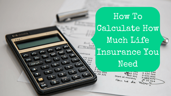 Picture of a calculator with blog post title: How To Calculate How Much Life Insurance You Need
