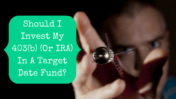 Picture of man throwing a dart with blog post title: Should I Invest My 403(b) (Or IRA) In A Target Date Fund?