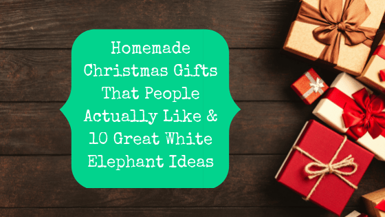 Homemade Christmas Gifts That People Actually Like 10 Great White Elephant Ideas The Pastor S Wallet