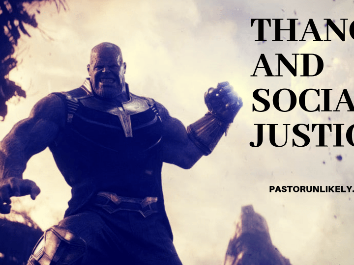 Thanos and Social Justice Pastor Unlikely