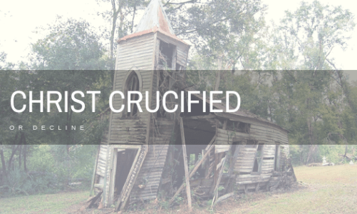 Christ Crucified Or Decline Pastor Unlikely