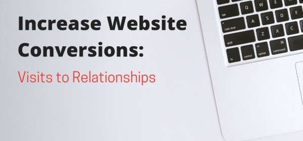 Increase Website Conversions: Visits to Relationships
