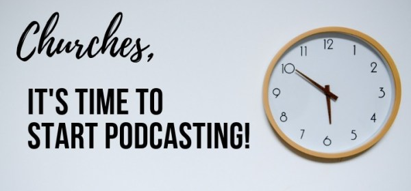 It is time for churches to start podcasting