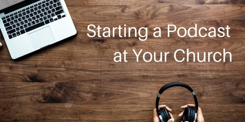 Starting a podcast at your church