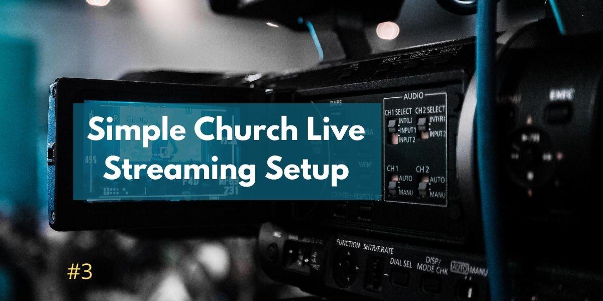 Simple Church Live Stream Setup 3 Pastorwill Net