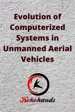 Evolution of Computerized Systems in Unmanned Aerial Vehicles