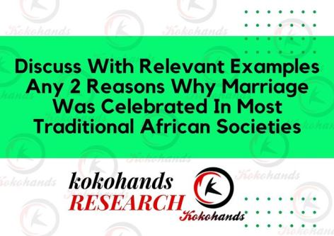 Discuss With Relevant Examples, Any 2 Reasons Why Marriage Was Celebrated In Most Traditional African Societies