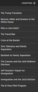 Chapters navigation column with chapters and icon at top, then a list of 11 chapters: The Trump Transition; Bannon, Miller and Sessions in the White House; Who is John Kelly?; The Travel Ban; Crisis at the Border; Zero Tolerance and Family Separation; Backlash to Family Separation; The Caravan and the 2018 Mid Term Elections; Jeff Sessions Impact on Immigration; Immigration and the 2020 Election; the El Paso Pilot Program