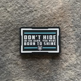 Don't Hide in the Dark, You Born to Shine PVC Patch
