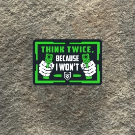 Think Twice, Because I wont Vinyl Decal