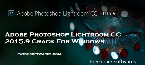 Adobe Photoshop Lightroom CC 2015.9 Crack For Windows With Serial Key 2017 Free Download