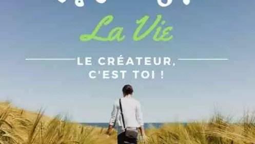 La Vie - Le créateur, c'est toi