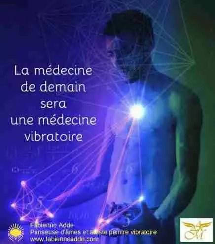 La médecine de demain sera une médecine vibratoire