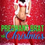Pregnant Brat for Christmas
