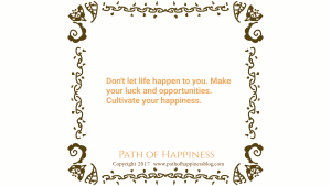 Dont let life happen to you