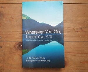 Wherever you go there you are by Jon Kabat Zinn