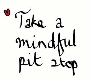 Take a mindful pit stop