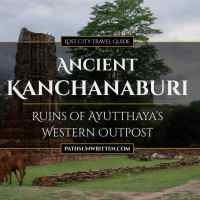 Ancient Kanchanaburi: Ruins of Ayutthaya's Western Outpost
