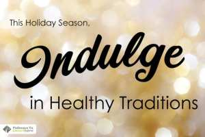 December Wellness: Indulge in Healthy Holiday Traditions