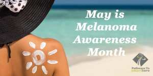 May Wellness: Melanoma Awareness Month