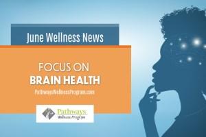 June Wellness: Focus on Brain Health
