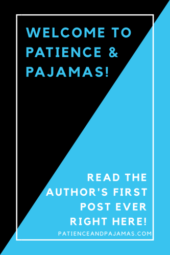 Welcome to Patience and Pajamas!