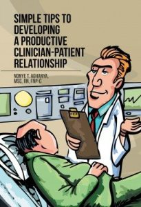 Simple Tips to Developing a Productive Clinician-Patient Relationship by Nonye Aghanya MSc,RN, FNP-C