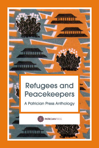 Refugees and Peacekeepers – A Patrician Press Anthology, by Anna Johnson, Editor