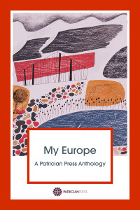 My Europe – A Patrician Press Anthology, by Anna Johnson and Anna Vaught, editors