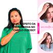 Qual o efeito da progressiva no cabelo oleoso - Progressiva em cabelos oleosos o efeito é menor?