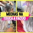 mechas na touca a vacuo - Mechas na Touca a Vácuo Passo a Passo