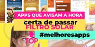 Como Escolher o Shampoo Certo 8 - Apps Que Avisam a Hora Certa de Passar Filtro Solar