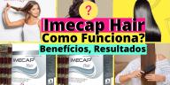 Como Escolher o Shampoo Certo 5 - Imecap Hair: Como Funciona, Benefícios, Resultados