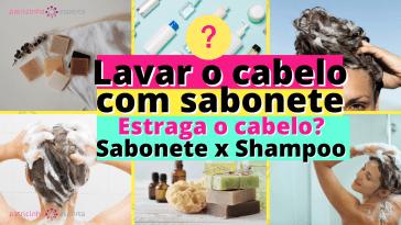 Como Escolher o Shampoo Certo 2 4 - Lavar O Cabelo Com Sabonete Estraga O Cabelo?
