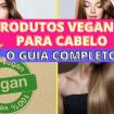 Como Escolher o Shampoo Certo 13 - Produtos veganos para cabelo – O guia completo