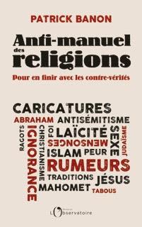Anti-manuel des religions POUR EN FINIR AVEC LES CONTRE-VÉRITÉS
