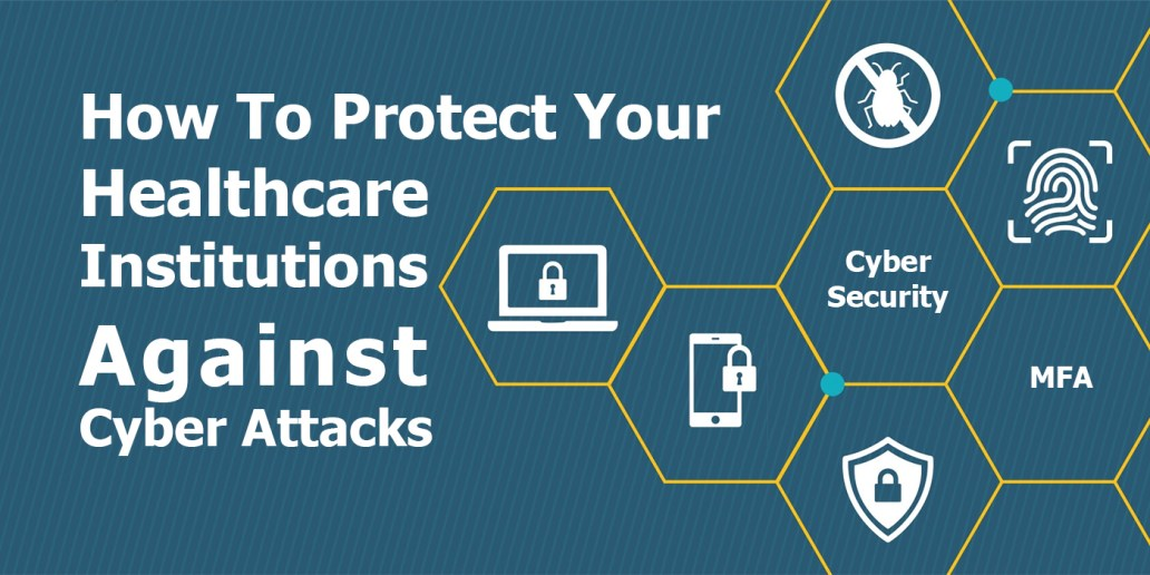 How To Protect Your Healthcare Institutions Against Cyber Attacks