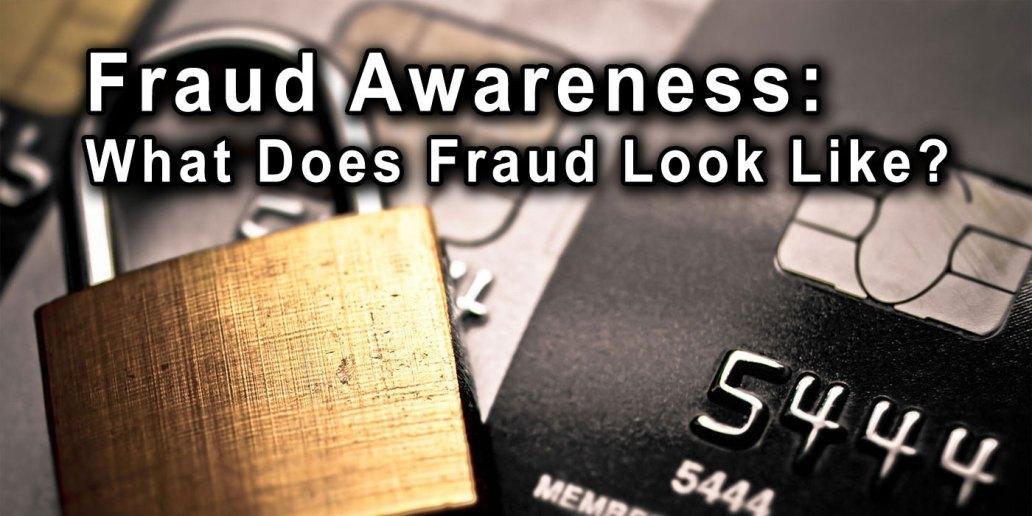 Fraud Awareness: What Does Fraud Look Like?