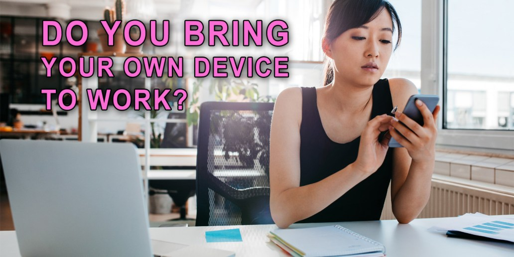 Do you bring your own device to work?