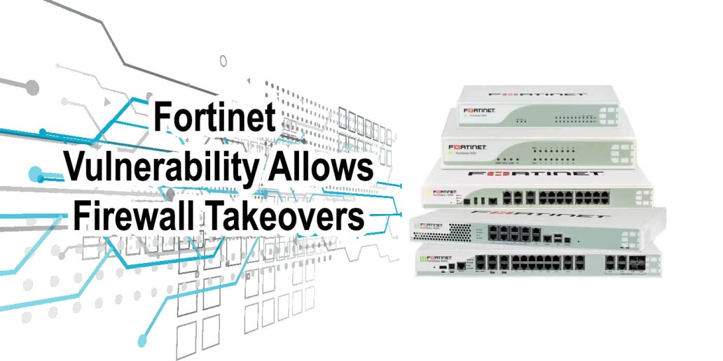 Fortinet Vulnerability Allows Firewall Takeovers