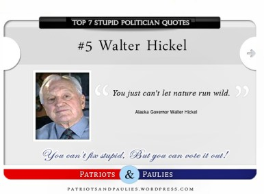 5.) Walter Hickel - Top 7 Stupid Politician Quotes