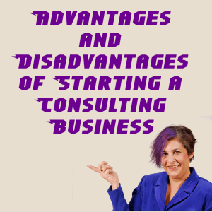 Advantages and Disadvantages of Starting a Consulting Business