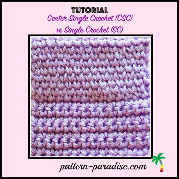 Tutorial: Center Single Crochet (CSC) by Pattern-Paradise.com