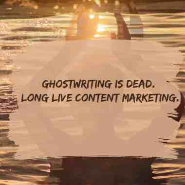 ghostwriting evolved into content marketing