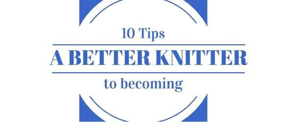 10 Tips Better Knitter