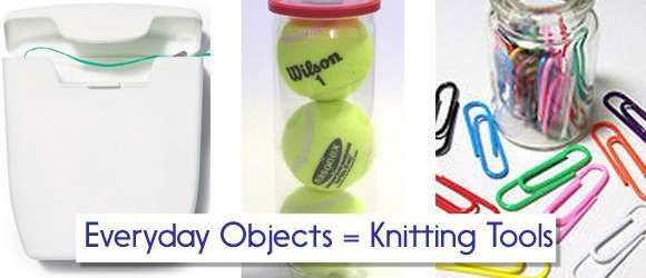 Everyday Objects as knitting tools